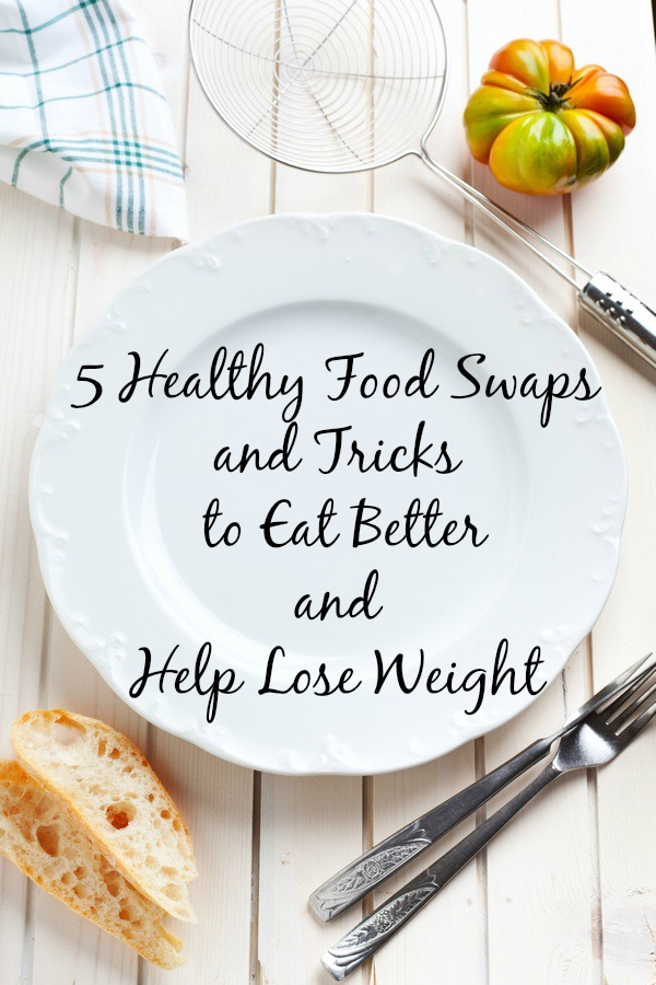 5 Healthy Food Swaps and Tricks to Eat Better and Help Lose Weight
