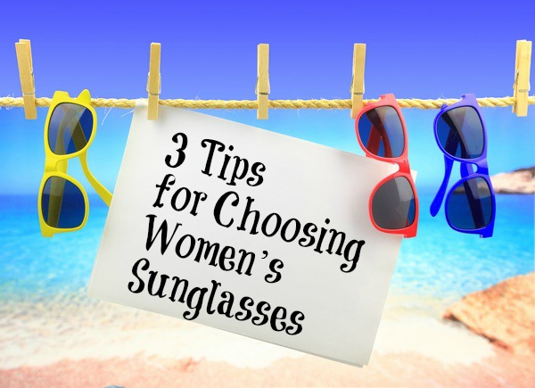3 Tips for Choosing Women's Sunglasses