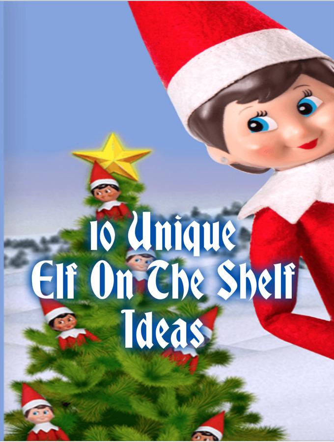 10 Unique Elf On The Shelf Ideas