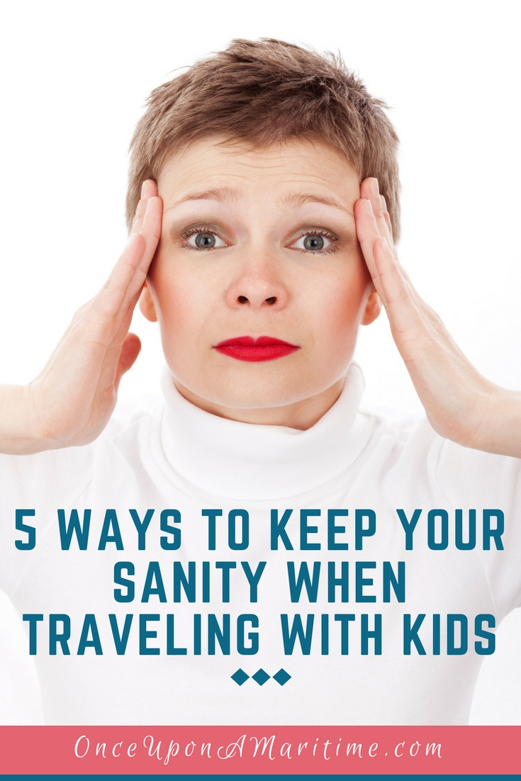 5 Ways to Keep Your Sanity When Traveling With Kids